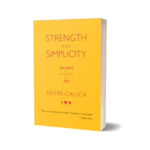 Strength and Simplicity: 100 Ways To Live Your Life as Art